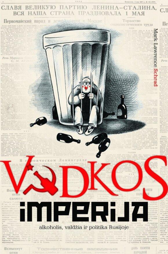 """Knygos """"Vodkos imperija: alkoholis, valdžia ir politika Rusijoje"""" viršelis"""
