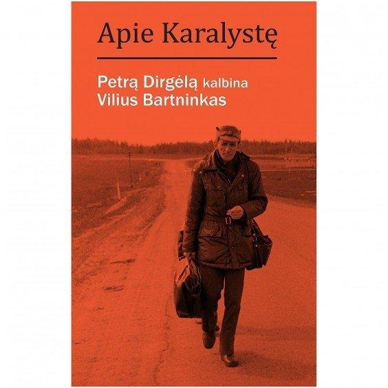 """Knygos """"Apie karalystę: Petrą Dirgėlą kalbina Vilius Bartninkas"""" viršelis"""