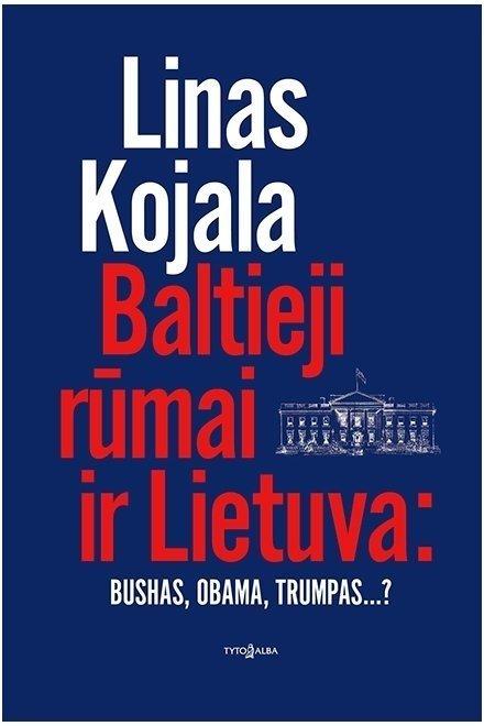 """Lino Kojalos knyga """"Baltieji rūmai ir Lietuva"""""""