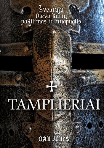 """Knygos """"Tamplieriai. Šventųjų Dievo karių pakilimas ir nuopuolis"""" viršelis"""
