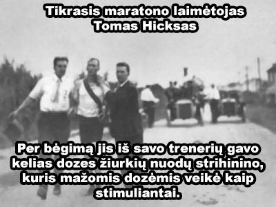 1904 olimpinis maratonas buvo kupinas beprotiškų įvykių: vienas iki finišo važiavo mašina ir apsimetė laimėtojų, kitas laimėjo apsivalgęs žiurknuodžių. Sužinokite apie juos visus