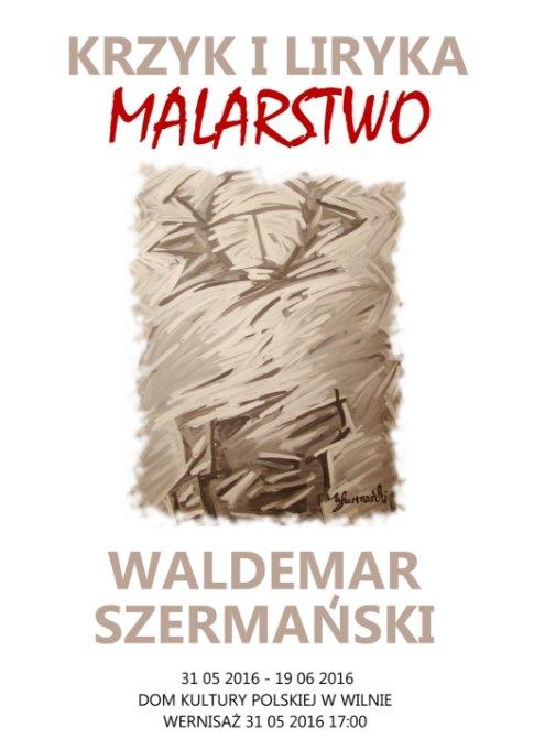 """Wernisaż wystawy malarstwa Waldemara Szermańskiego """"Krzyk i liryka"""""""